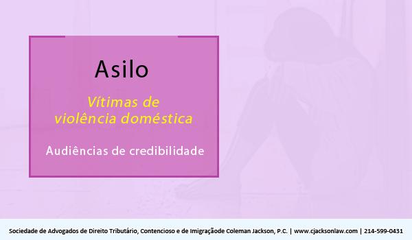 Asilo, vítimas de violência doméstica e audiências de credibilidade