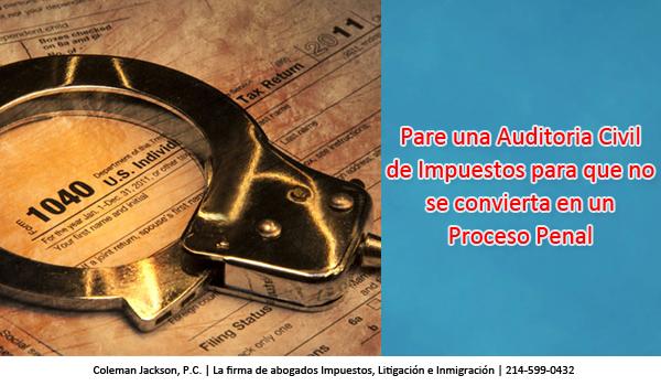 Pare una Auditoria Civil de Impuestos para que no se convierta en un Proceso Penal