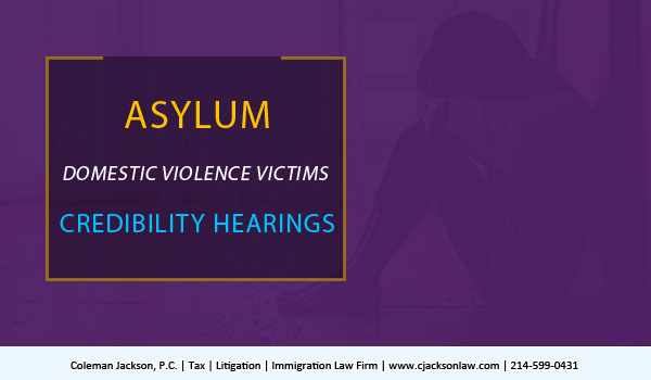 Asylum, Domestic Violence Victims and Credibility Hearings