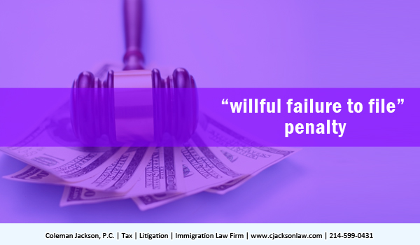A willful failure to file penalty can be assessed at the discretion of the Secretary of Treasury