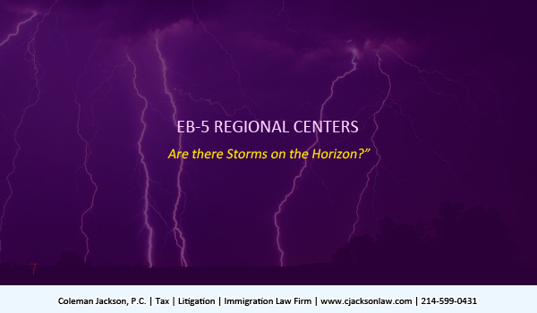 EB-5 REGIONAL CENTERS - Are there Storms on the Horizon?