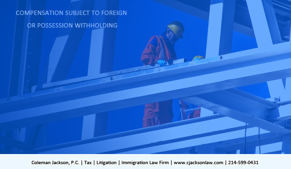 Compensation subject to foreign or possession withholding