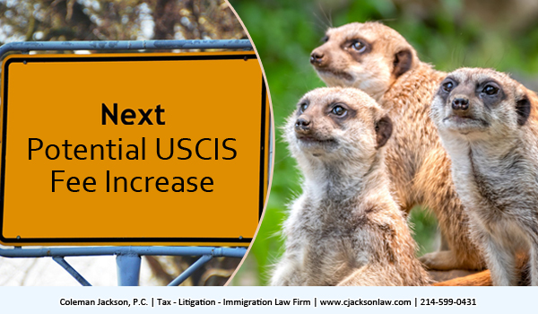 Potential USCIS Fee Increases are likely on the Horizons